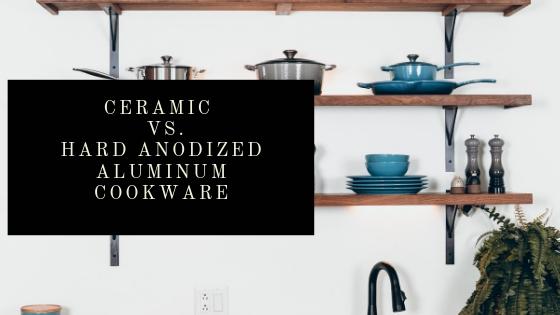 Hard Anodized Aluminum Vs. Ceramic Cookware